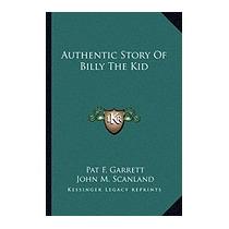 Authentic Story Of Billy The Kid, Pat F Garrett