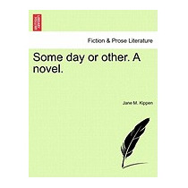 Some Day Or Other. A Novel. Vol. I., Jane M Kippen