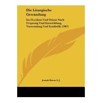 Die Liturgische Gewandung: Im Occident Und, Joseph Braun S J