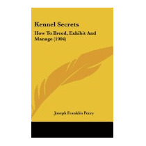 Kennel Secrets: How To Breed, Exhibit, Joseph Franklin Perry