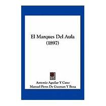 Marques Del Aula (1897), Antonio Aguilar Y Cano