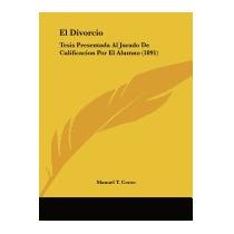 El Divorcio: Tesis Presentada Al Jurado De, Manuel T Corzo