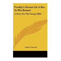 Freddys Dream Or A Bee In His Bonnet: A, Andrew Stewart