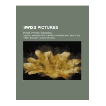 Swiss Pictures; Drawn With Pen And Pencil, Samuel Manning
