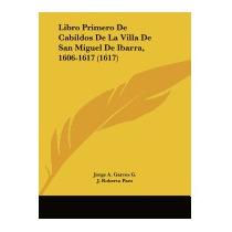 Libro Primero De Cabildos De La Villa De, Jorge A Garces G