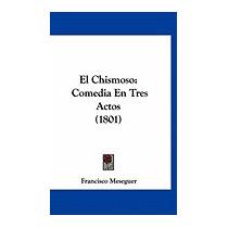 El Chismoso: Comedia En Tres Actos, Francisco Meseguer