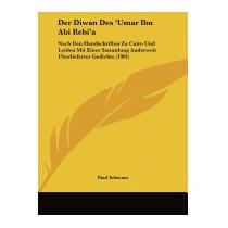 Der Diwan Des Umar Ibn Abi Rebia: Nach Den, Paul Schwarz