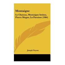 Montaigne: Le Chateau, Montaigne Intime,, Joseph Neyrac