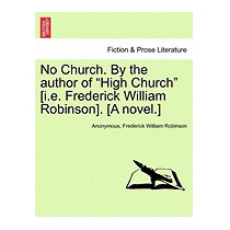 No Church. By The Author Of High Church [i.e., Anonymous