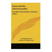 Franzosische Chrestomathie: Fur Real Und, Friedrich Gruner