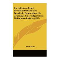 Die Selbstaendigkeit Des Bibliothekarischen, Anton Klette