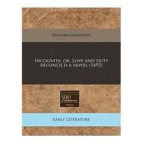 Incognita, Or, Love And Duty Reconcild A, William Congreve