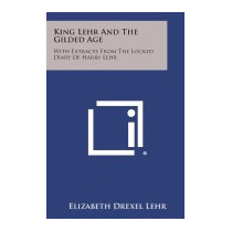 King Lehr And The Gilded Age: With, Elizabeth Drexel Lehr