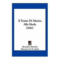 Il Teatro Di Musica Alla Moda (1841), Benedetto Marcello