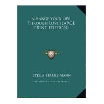 Change Your Life Through Love, Stella Terrill Mann