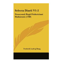 Selecta Diarii V1-2: Nosocomii Regii, Frederik Ludvig Bang