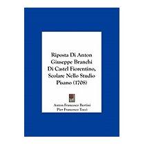 Riposta Di Anton Giuseppe Branchi, Anton Francesco Bertini