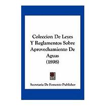 Coleccion De Leyes Y Reglamentos Sobre, De Fomento Publisher