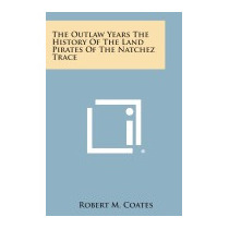 Outlaw Years The History Of The Land, Robert M Coates