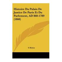 Histoire Du Palais De Justice De Paris Et Du, F Rittiez