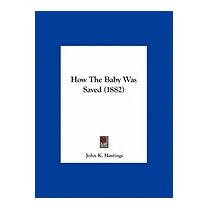 How The Baby Was Saved (1882), John K Hastings