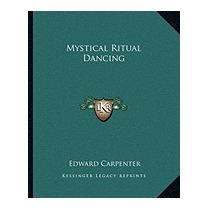 Mystical Ritual Dancing, Edward Carpenter