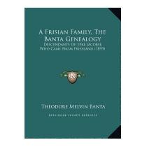Frisian Family, The Banta Genealogy:, Theodore Melvin Banta