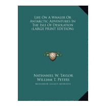 Life On A Whaler Or Antarctic Adventures, Nathaniel W Taylor