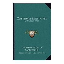Costumes Militaires: Catalogue (1900), Un Membre De La