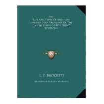 Life And Times Of Abraham Lincoln, Linus Pierpont Brockett