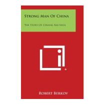 Strong Man Of China: The Story Of Chiang, Robert Berkov