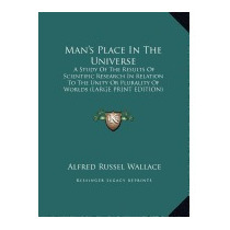 Mans Place In The Universe: A Study, Alfred Russell Wallace