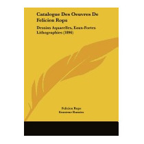 Catalogue Des Oeuvres De Felicien Rops:, Felicien Rops