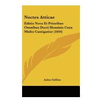 Noctes Atticae: Editio Nova Et Prioribus, Aulus Gellius