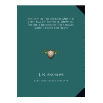 History Of The Sabbath And The First Day Of The, J N Andrews