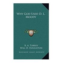 Why God Used D. L. Moody, R A Torrey