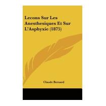 Lecons Sur Les Anesthesiques Et Sur, Claude Bernard