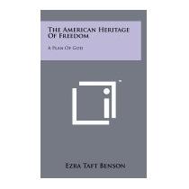 American Heritage Of Freedom: A Plan Of, Ezra Taft Benson