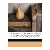 Holy War: Made By King Shaddai Upon, John, Jr. Bunyan