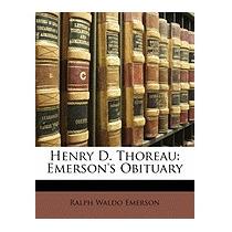 Henry D. Thoreau: Emersons Obituary, Ralph Waldo Emerson