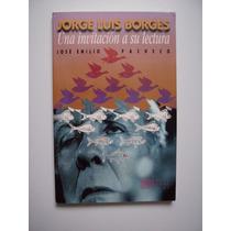 Jorge Luis Borges Una Invitación A Su Lectura - Pacheco 1999