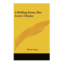 Rolling Stone; Her Lover; Chums, Maxim Gorky