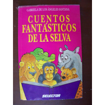 Cuentos Fantásticos De La Selva-ilust-gabriela Santana-op4