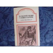 Luigi Pirandello, El Mantón Negro Y Otros Cuentos, Aguilar.