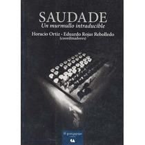 Saudade Un Murmullo Intraducible - Horacio Ortiz