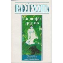 La Mujer Que No - Jorge Ibarguengoitia - Alianza Cien
