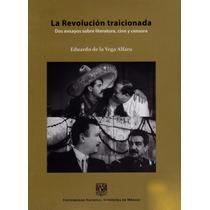 Eduardo De La Vega Alfaro. La Revolución Traicionada.