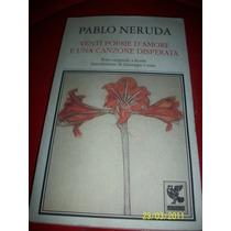 Pablo Neruda, Venti Poesie D´amore E Una Canzone Disperata