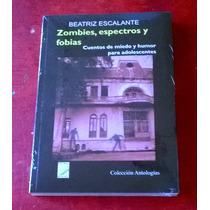 Zombies Espectros Y Fobias Cuentos Beatriz Escalante Comp.