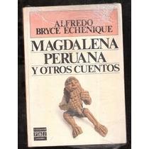 Magdalena Peruana Y Otros Cuentos A. Bryce Echenique 1a Ed.
